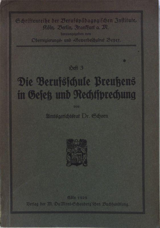 Die Berufsschule Preußens in Gesetz und Rechtsprechung;: Schorn, Hubert: