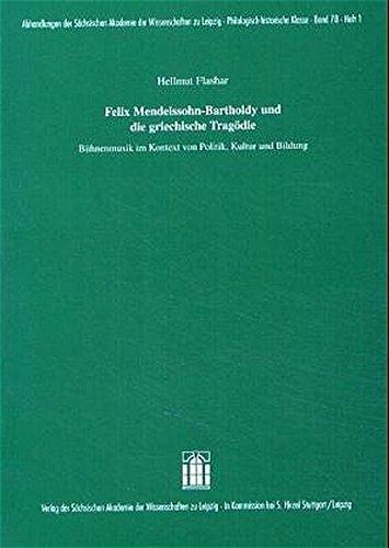 Felix Mendelssohn-Bartholdy und die griechische Tragödie: Bühnenmusik: Flashar, Hellmut: