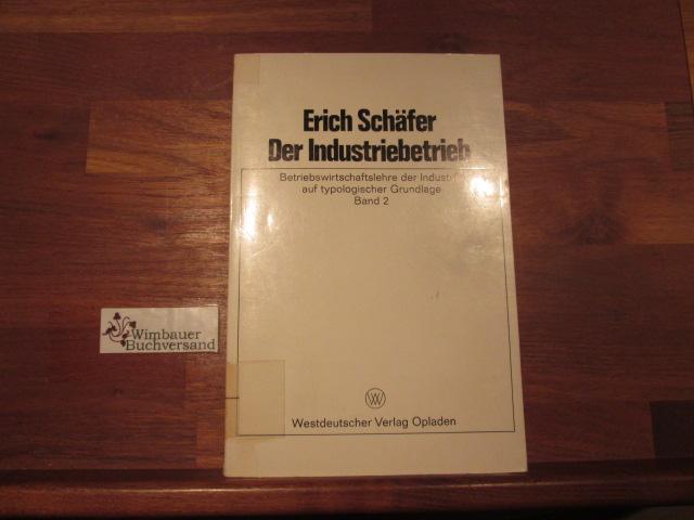 Der Industriebetrieb; Teil: Bd. 2 Betriebswirtschaftslehre der: Schäfer, Erich :