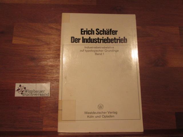 Der Industriebetrieb; Teil: Bd. 1 Betriebswirtschaftslehre der: Schäfer, Erich :