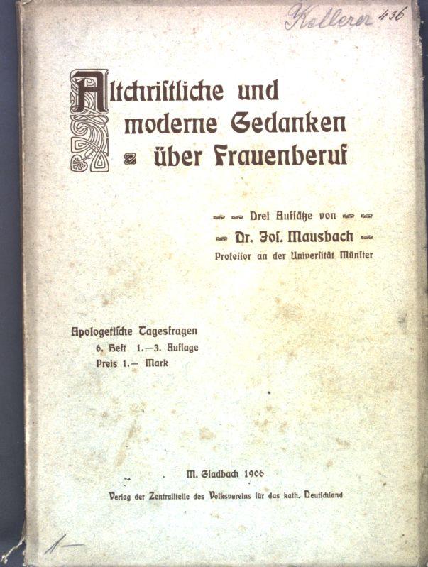 Altchristliche und moderne Gedanken über Frauenberuf; drei: Mausbach, Joseph: