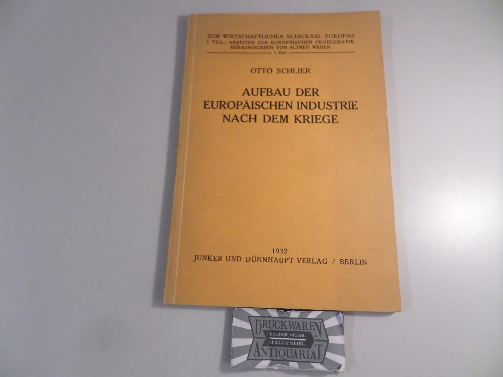 Aufbau der europäischen Industrie nach dem Kriege.: Schlier, Otto: