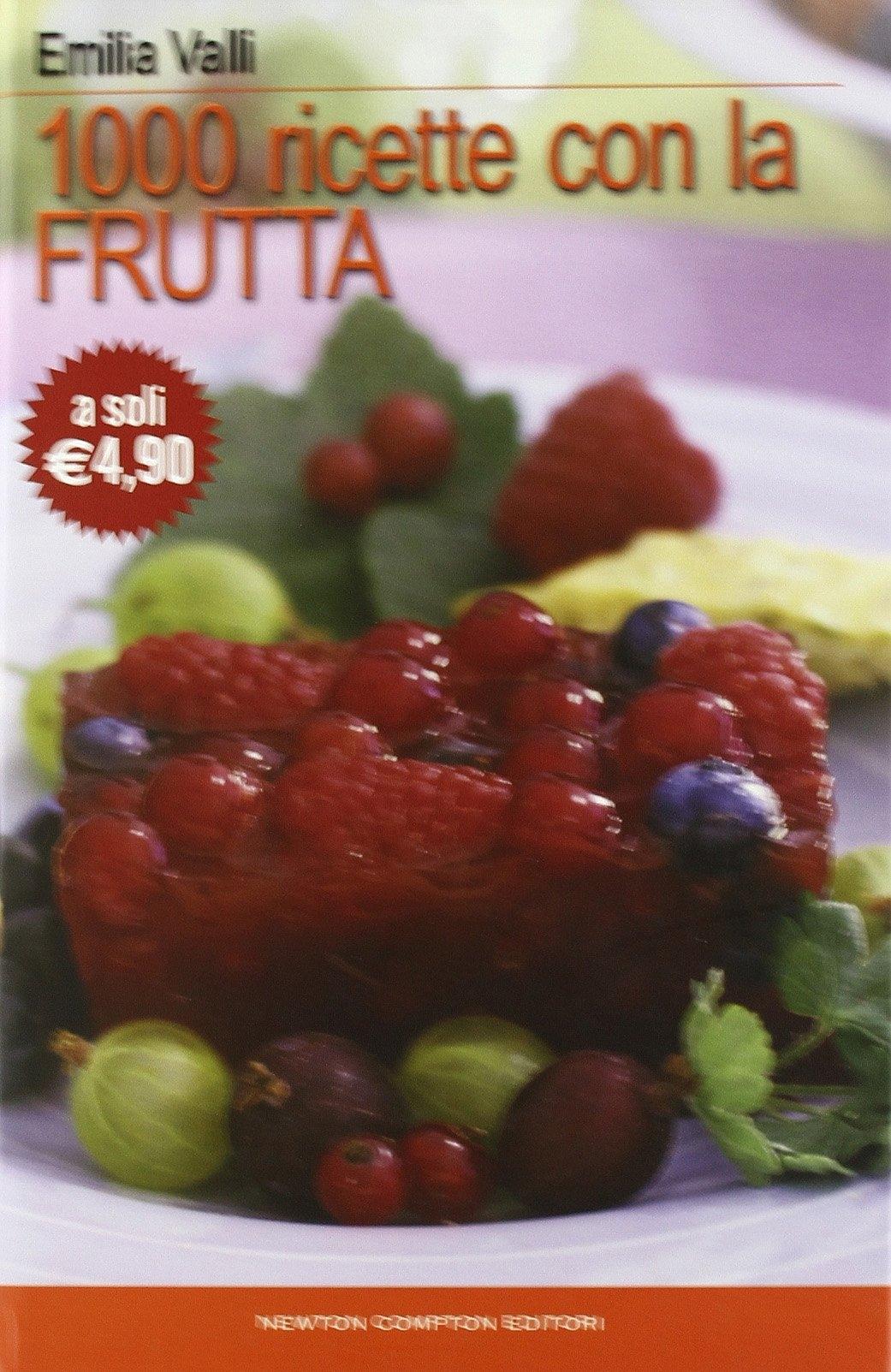 Mille ricette con la frutta - Valli, Emilia