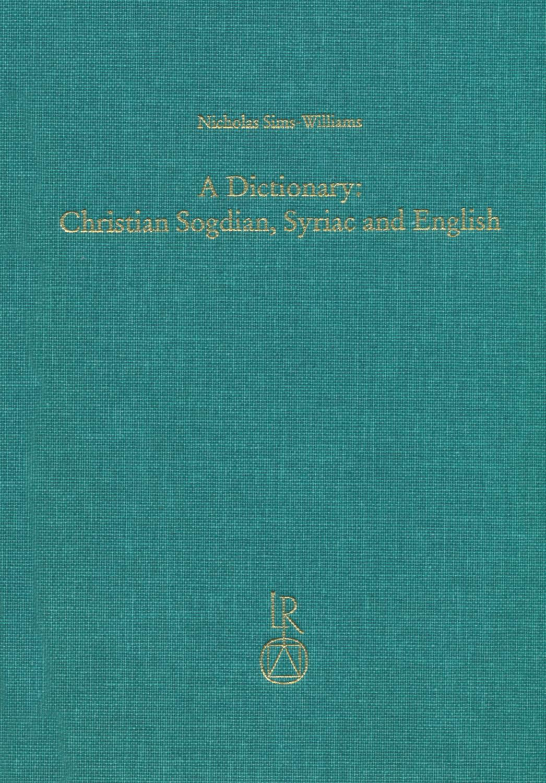 A Dictionary: Christian Sogdian, Syriac and English: Nicholas Sims-Williams