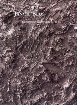 Jan de Beus. Schilderijen Bilder 2000 - 2006 - LINDHORST, ANDRÉ / CLIFFORD KOCQ VAN BREUGEL, EMKE