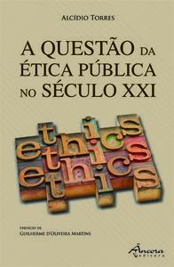 A questÃo da Ética p£blica no sec. xxi - Torres, Alcídio