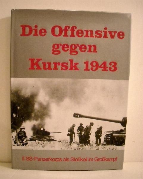 Die Offensive gegen Kursk 1943: II. SS-Panzerkorps als Stosskeil im Grosskampf. - Stadler, Silvester.