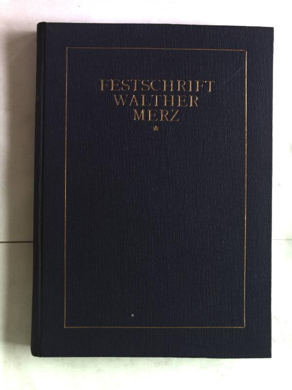 Festschrift Walther Merz dem Historiker und Erforscher: Merz, Walther: