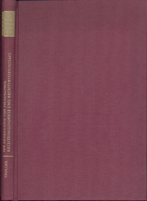Die Begegnung von Philosophie, Rechtsphilosophie und Rechtswissenschaft.: Troller, Alois