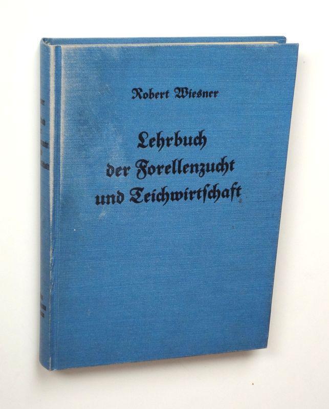 Lehrbuch der Forellenzucht und Forellenteichwirtschaft: Wiesner, Erhard Robert
