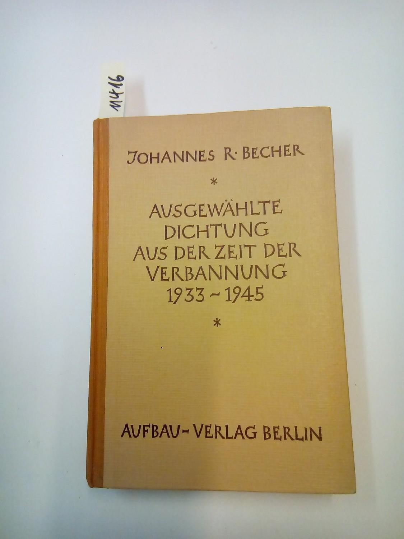 Ausgewählte Dichtung aus der Zeit der Verbannung: Becher, Johannes R