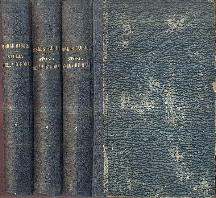 Storia della riforma del secolo decimosesto. Prima: Merle d'Aubigné, J.-H.