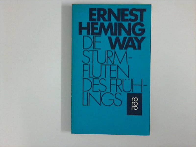 Die Sturmfluten des Frühlings : Ein romantischer: Hemingway, Ernest: