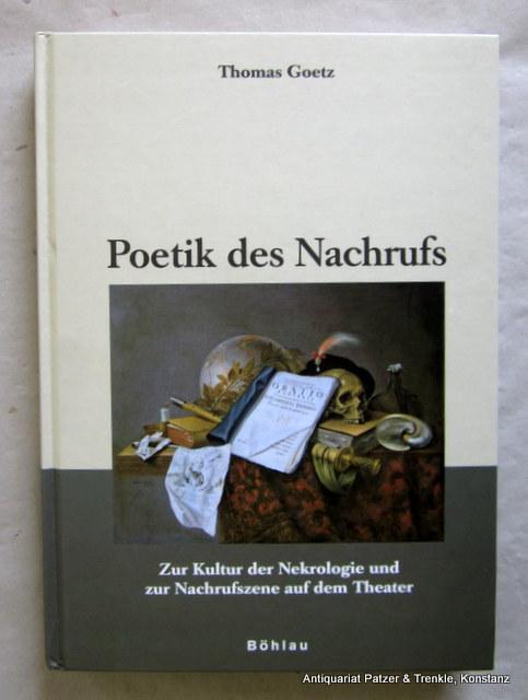 Poetik des Nachrufs. Zur Kultur der Nekrologie: Goetz, Thomas.