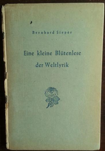 Eine kleine Blütenlese der Weltlyrik.: Sieper, Bernhard: