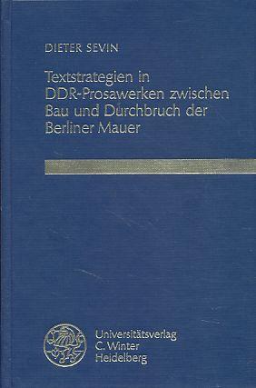 Textstrategien in DDR-Prosawerken zwischen Bau und Durchbruch der Berliner Mauer. - Sevin, Dieter