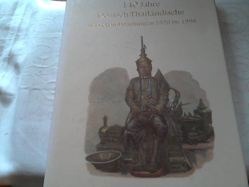 140 Jahre Deutsch-Thailändische Wirtschaftsbeziehungen 1858 bis 1998: Andreas, Stoffers: