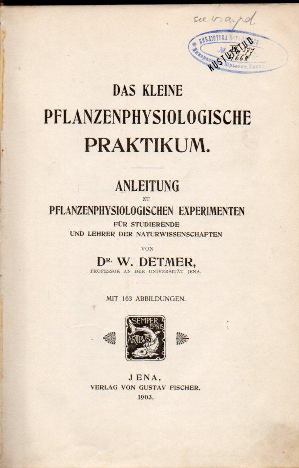 Das kleine Pflanzenphysiologische Praktikum. Anleitung zu pflanzenphys: Detmer,W.