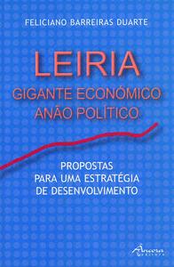 Leiria: gigante econ¢mico - Barreiras Duarte, Feliciano