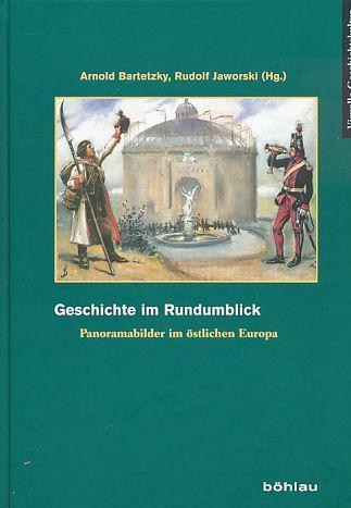 Geschichte im Rundumblick : Panoramabilder im östlichen: Bartetzky, Arnold und