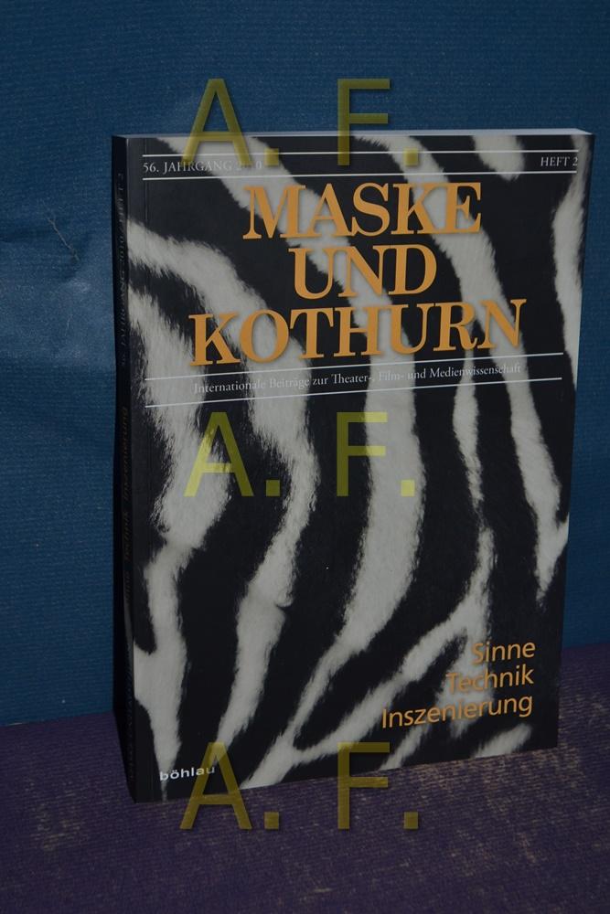 Sinne Technik inszenierung / Maske und Kothurn, internationale Beiträge zur Theaterwissenschaft 56. Jahrgang / 2010, Heft 2