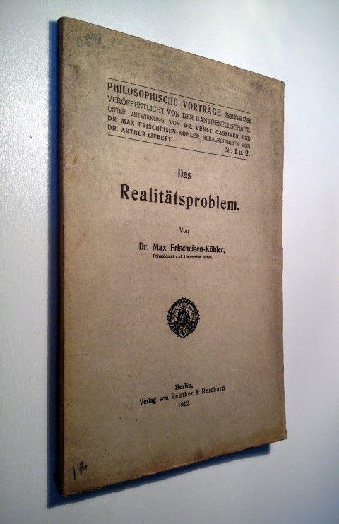 Das Realitätsproblem.: Frischeisen-Köhler, Max.