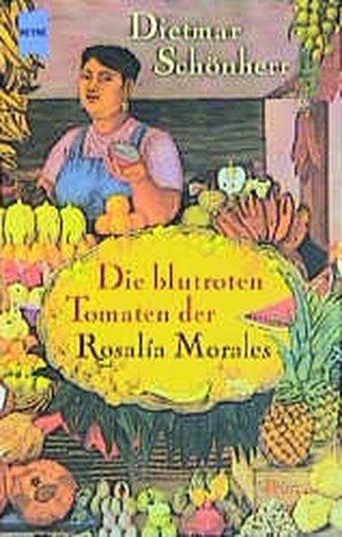 Die blutroten Tomaten der Rosalia Morales: Schönherr, Dietmar: