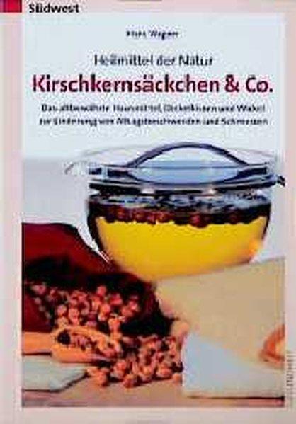 Kirschkernsäckchen & Co: Heilmittel der Natur: Wagner, Hans: