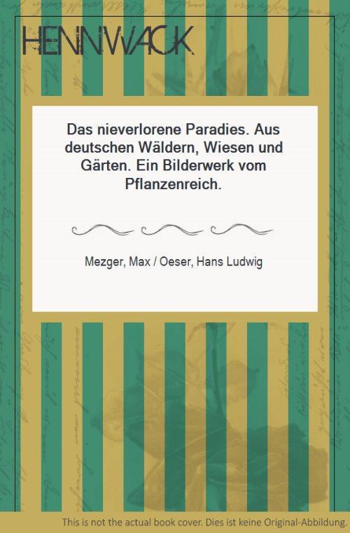 Das nieverlorene Paradies. Aus deutschen Wäldern, Wiesen: Mezger, Max /