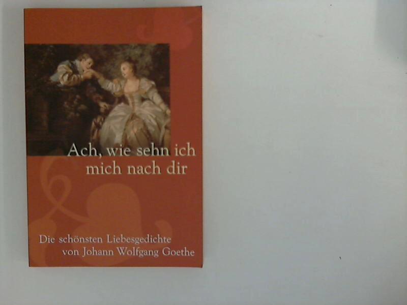 Ach, wie sehn ich mich nach dir: Goethe, Johann Wolfgang: