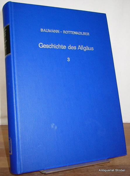 Geschichte des Allgäus. Band III (von 3): Baumann, Franz Ludwig