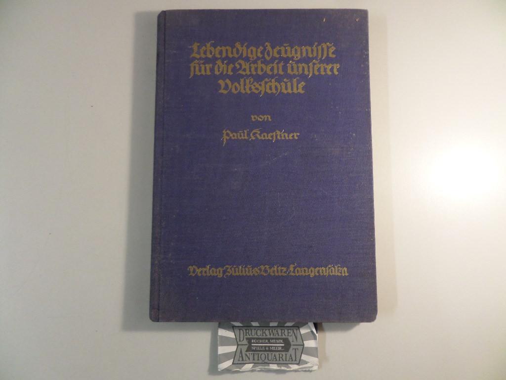 Lebendige Zeugnisse für die Arbeit unserer Volksschule.: Kaestner, Paul: