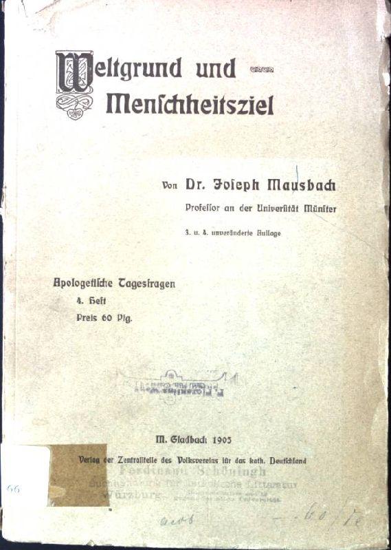 Weltgrund und Menschheitsziel Apologetische Tagesfragen - Heft: Mausbach, Joseph: