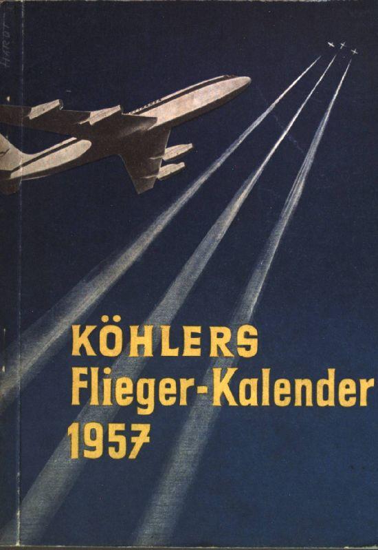 Köhlers Flieger-Kalender 1957 - 9. Jahrgang: Kens, Karlheinz: