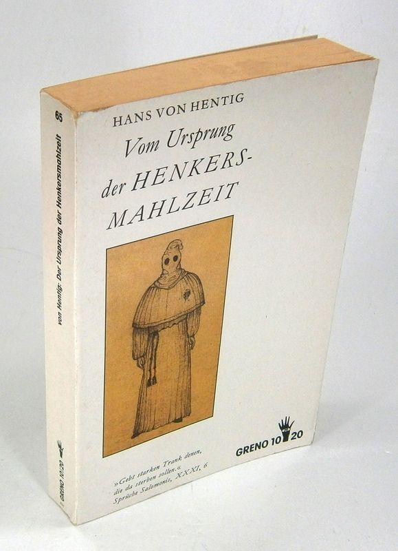 Vom Ursprung der Henkers-Mahlzeit.: Hentig, Hans von: