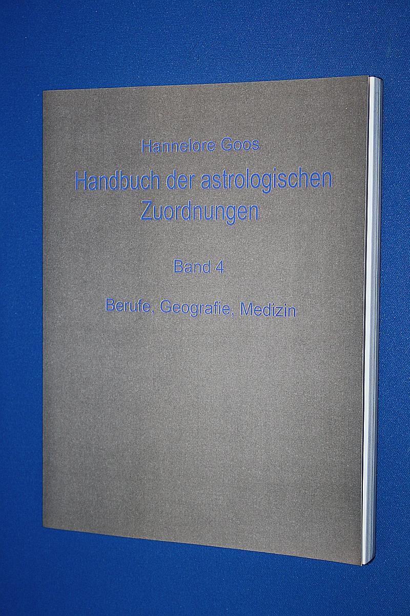 Handbuch der astrologischen Zuordnungen : Teil: Bd. 4., Berufe, Geografie, Medizin - Goos, Hannelore