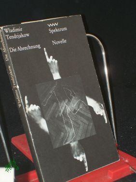 Die Abrechnung / Wladimir Tendrjakow. Aus d.: Tendrjakov, Vladimir Fedorovi