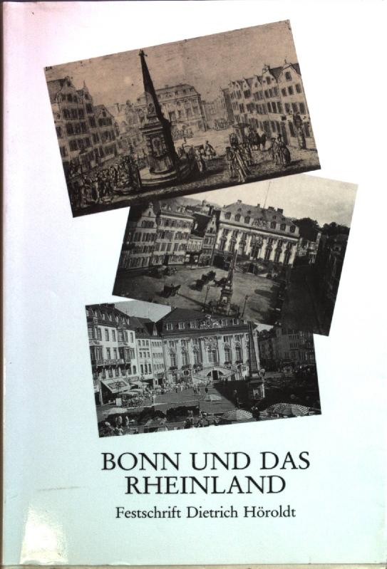 Bonn und das Rheinland : Beiträge zur Geschichte und Kultur einer Region ; Festschrift zum 65. Geburtstag von Dietrich Höroldt. Veröffentlichungen des Stadtarchivs Bonn ; Bd. 52 - Rey, Manfred van (Hrsg.) und Dietrich Höroldt