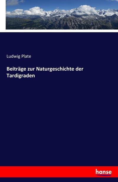 Beiträge zur Naturgeschichte der Tardigraden: Ludwig Plate
