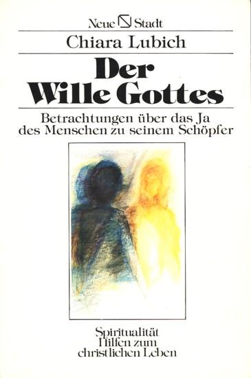 Der Wille Gottes - Betrachtungen über das Ja des Menschen zu seinem Schöpfer. - Lubich, Chiara
