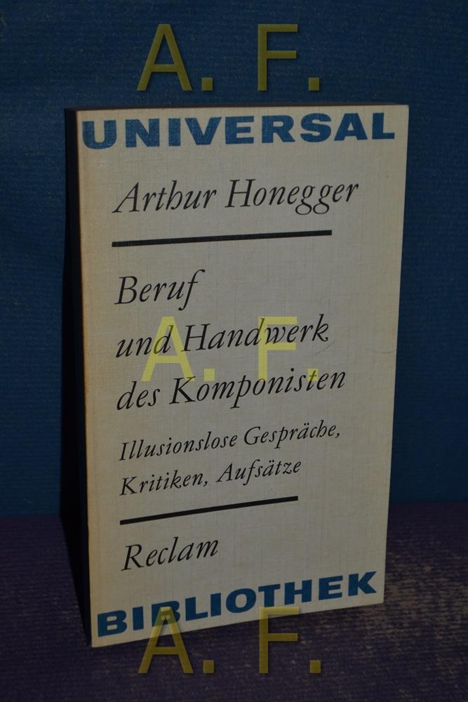 Beruf und Handwerk des Komponisten - Illusionslose: Honegger, Arthur: