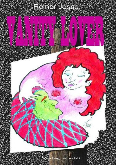 Vanity Lover : Autobiografische Bekenntnisse eines Erotomanen: Reiner Jesse