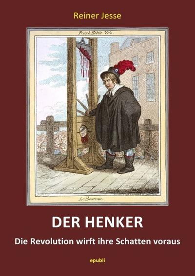 DER HENKER - Die Revolution wirft ihre: Reiner Jesse