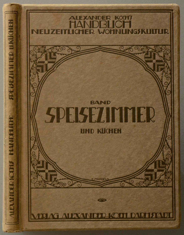 Handbuch neuzeitlicher Wohnungskultur. Band Speise-Zimmer und Küchen.: INNENARCHITEKTUR - KOCH,
