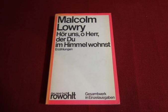 HÖR UNS, O HERR, DER DU IM HIMMEL WOHNST. Erzählungen - Lowry Malcolm