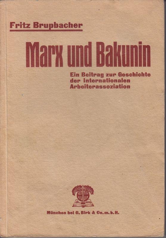 Marx und Bakunin. Ein Beitrag zur Geschichte: BRUPBACHER, Fritz