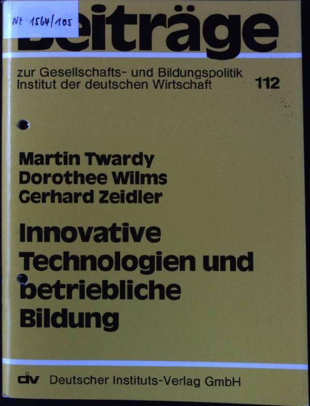 Innovative Technologien und betriebliche Bildung. Beiträge zur: Twardy, Martin, Dorothee