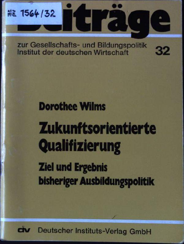 Zukunftsorientierte Qualifizierung : Ziel u. Ergebnis bisheriger: Wilms, Dorothee: