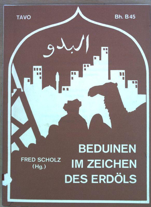 Beduinen im Zeichen des Erdöls : Studien: Scholz, Fred (Hrsg.),