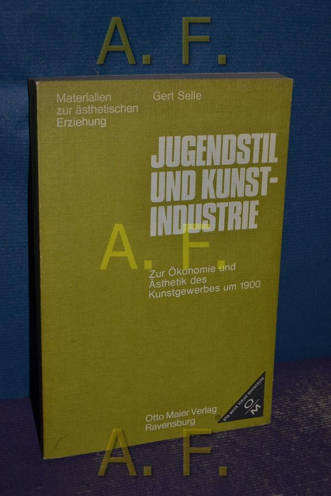 Jugendstil und Kunst-Industrie : zur Ökonomie u. Ästhetik d. Kunstgewerbes um 1900. Materialien zur ästhetischen Erziehung - Selle, Gert
